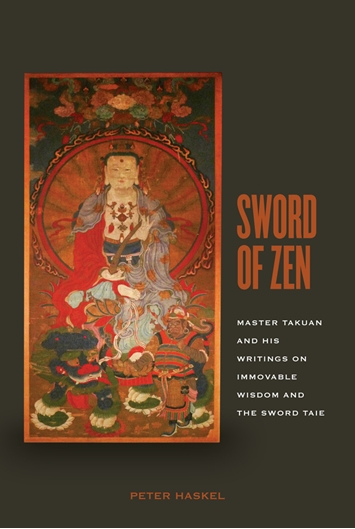 Sword of Zen, a translation of Takuan's <em>Record of Immovable Wisdom</em> and <em>On the Sword Taie</em>, by Peter Haskel.